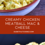 Creamy Chicken Meatball Mac & Cheese