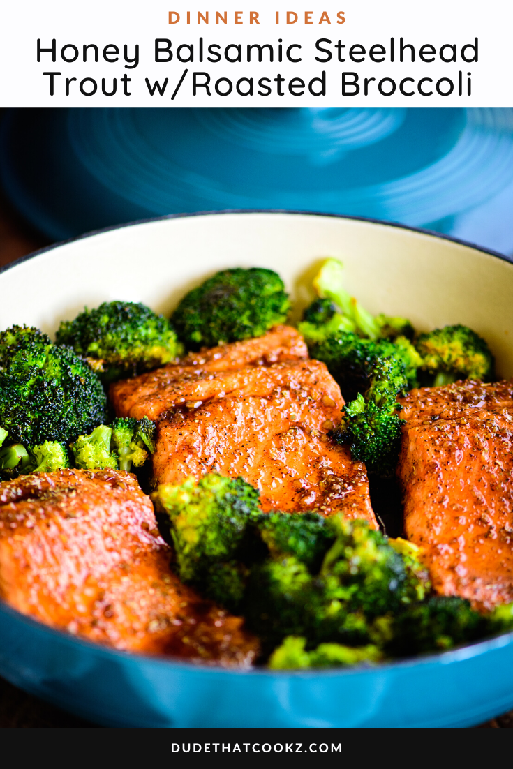 Honey Balsamic Steelhead Trout and Roasted Broccoli